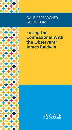 Books : Gale Researcher Guide for: Fusing the Confessional With the Observant: James Baldwin
