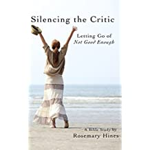 Silencing the Critic: Letting Go of 'Not Good Enough': A Sandy Cove Series Companion Bible Study