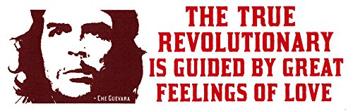 The True Revolutionary Is Guided By Great Feelings Of Love - Che Guevara - Small Bumper Sticker / Decal (5.25