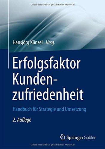 Erfolgsfaktor Kundenzufriedenheit: Handbuch für Strategie und Umsetzung (Erfolgsfaktor Serie)