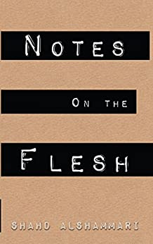 Notes on the Flesh by [Alshammari, Shahd]
