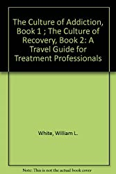 The Culture of Addiction, Book 1 ; The Culture of Recovery, Book 2: A Travel Guide for Treatment Professionals