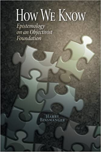 How We Know: Epistemology on an Objectivist Foundation
