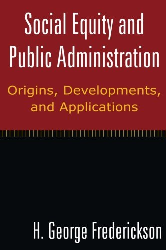 Social Equity and Public Administration: Origins, Developments, and Applications