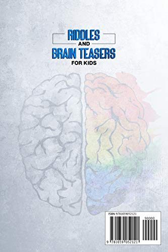 Riddles and Brain Teasers For Kids: The Greatest Collection Of Logic Riddles For Expanding Your Mind & Boosting Your Brain Power