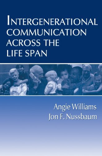 Intergenerational Communication Across the Life Span (Routledge Communication Series)