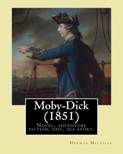 Moby-Dick  (1851). By: Herman Melville: Novel, adventure fiction, epic, sea story, encyclopedic novel.