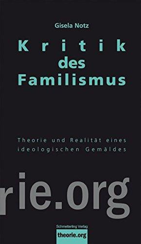 Kritik des Familismus: Theorie und soziale Realität eines ideologischen Gemäldes (Theorie.org) Taschenbuch – 1. Oktober 2015 Gisela Notz Schmetterling Stuttgart 389657681X Soziologie