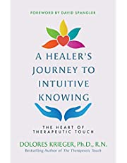 A Healer's Journey to Intuitive Knowing: The Heart of Therapeutic Touch
