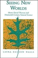 Seeing New Worlds: Henry David Thoreau And