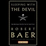 Sleeping with the Devil: How Washington Sold Its Soul for Saudi Crude | Robert Baer