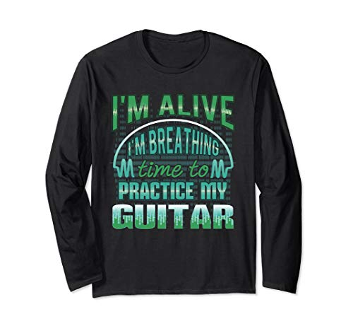 I'm Alive I'm Breathing Time to Practice Guitar print Long Sleeve T-Shirt