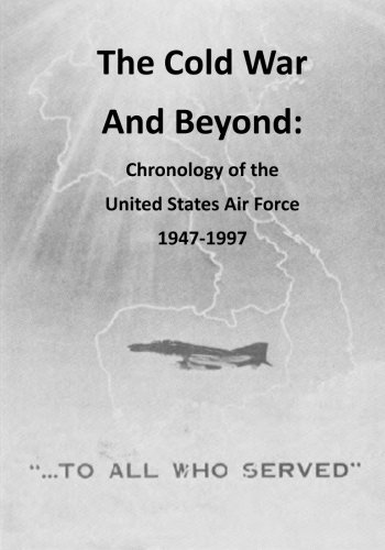 The Cold War And Beyond: Chronology of the United States Air Force 1947-1997