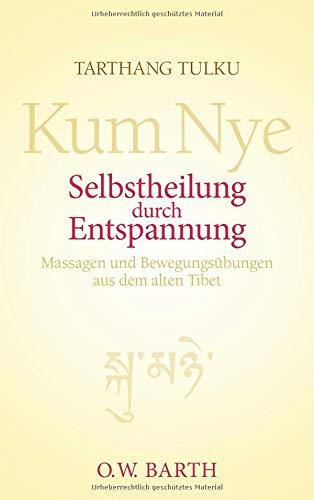 Selbstheilung durch Entspannung: Kum Nye - Massagen und Bewegungsübungen aus dem alten Tibet