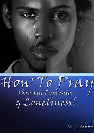 How to Pray Through Depression & Loneliness!
