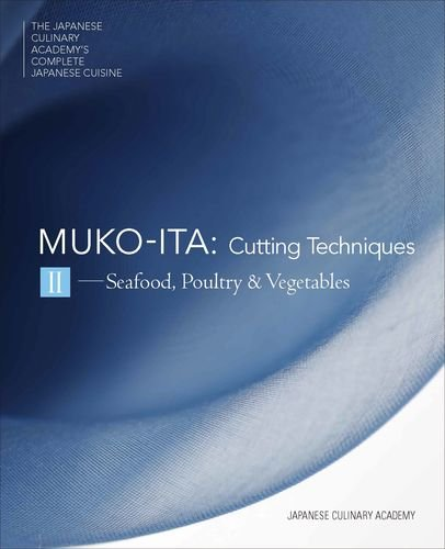 Mukoita II, Cutting Techniques: Seafood, Poultry and Vegetables (The Japanese Culinary Academys Complete Japanese Cuisine Series) by Japanese Culinary Academy, Masahiro Nakata and Others