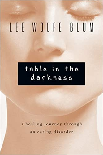 Table In The Darkness: A Healing Journey Through An Eating Disorder: Lee  Wolfe Blum: 9780830843084: Amazon.com: Books