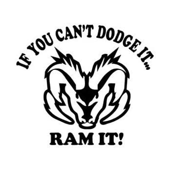 Amazon Com If You Cant Dodge It Ram It Decal Decal Sticker Vinyl