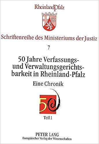 Book 50 Jahre Verfassungs- und Verwaltungsgerichtsbarkeit in Rheinland-Pfalz: Eine Chronik (Schriftenreihe des Ministeriums der Just) (German Edition)