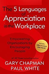 The 5 Languages of Appreciation in the Workplace: Empowering Organizations by Encouraging People by Chapman, Gary D., White, Paul New Edition (8/1/2011)