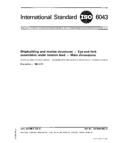 Read Online ISO 6043:1985, Shipbuilding and marine structures -- Eye and fork assemblies under tension load -- Main dimensions pdf epub