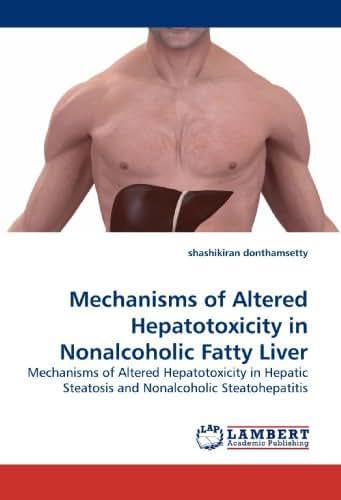 Mechanisms of Altered Hepatotoxicity in Nonalcoholic Fatty Liver: Mechanisms of Altered Hepatotoxicity in Hepatic Steatosis and Nonalcoholic Steatohepatitis