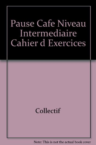 Pause Cafe Niveau Intermediaire Cahier d Exercices