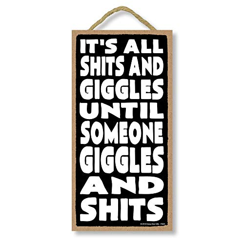 Funny Decorations, It's All Shits and Giggles Until Someone Giggles and Shits - 5 x 10 inch Hanging, Wall Art, Decorative Wood Sign Funny Home Decor, (Its All Shits And Giggles Until Someone)