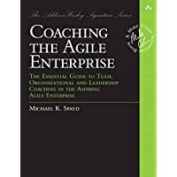 Coaching the Agile Enterprise: The Essential Guide to Team, Organizational and Leadership Coaching in the Aspiring Agile Enterprise