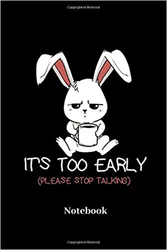 Buy It's Too Early Please Stop Talking Notebook: Lined journal for
