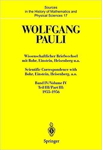 Download Wissenschaftlicher Briefwechsel mit Bohr, Einstein, Heisenberg u.a. Band IV, Teil III: 1955-1956 / Scientific Correspondence with Bohr, Einstein, Heisenberg, a.o. Volume IV, Part III: 1955-1956 PDF