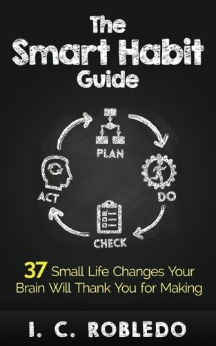 The Smart Habit Guide: 37 Small Life Changes Your Brain Will Thank You for Making