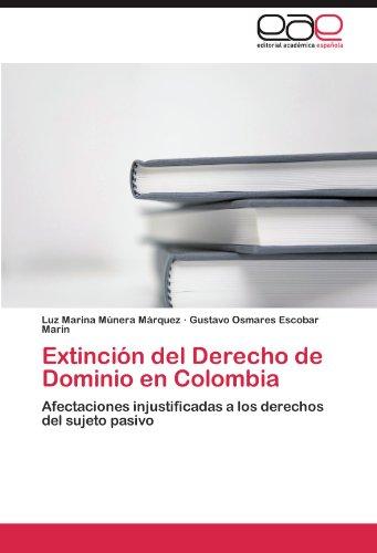 Extinción del Derecho de Dominio en Colombia: Afectaciones injustificadas a los derechos del sujeto pasivo (Spanish Edition)