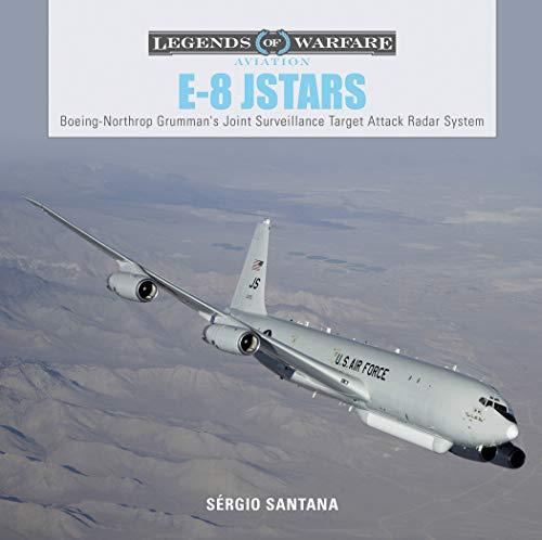 (E8 JSTARS: Northrop Grumman's Joint Surveillance Target Attack Radar System (Legends of Warfare:)