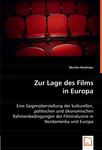 Zur Lage des Films in Europa: Eine Gegenüberstellung der kulturellen, politischen und ökonomischen Rahmenbedingungen der Filmindustrie in Nordamerika und Europa