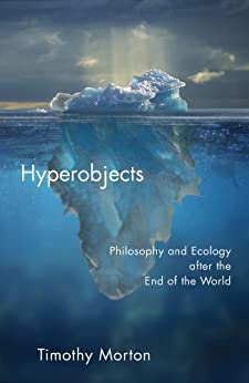 Hyperobjects: Philosophy and Ecology after the End of the World (Posthumanities) by [Morton, Timothy]