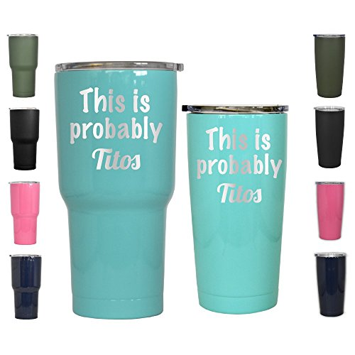 This is Probably Titos Stainless Steel Tumbler Vacuum Insulated Double Wall Thermal Coffee Travel vodka Cup tito's Mug Thermos Canteen Ice Over 24 Hour (teal, 30 oz)