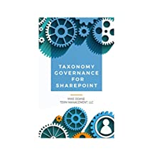 Taxonomy Governance for SharePoint: Practical Advice for Building and Maintaining Your SharePoint Taxonomy