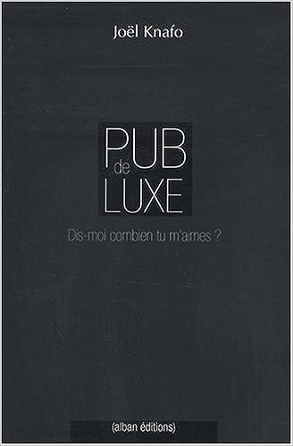 Pub de luxe : Dis-moi combien tu maimes ? La communication des marques de luxe