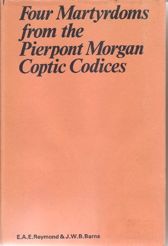 Four Martyrdoms from the Pierpoint Morgan Coptic Codices (Oxford University Press academic monograph reprints)