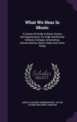 Download What We Hear in Music: A Course of Study in Music History and Appreciation, for High and Normal Schools, Colleges, Universities, Conservatories, Music Clubs and Home Study ebook