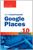 Sams Teach Yourself Google Places in 10 Minutes Front Cover
