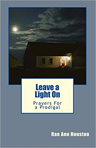 Leave A Light On Prayers For A Prodigal Rae Ann Houston