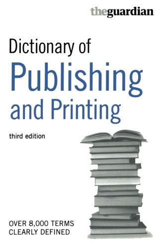 The Guardian Dictionary of Publishing and Printing (Dictionary of Publishing & Printing) by A&C Black Business Information and Development