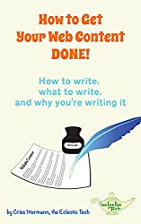 How to Get Your Web Content DONE!: How to write, what to write, and why you're writing it