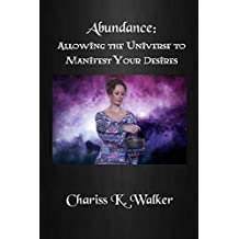 Abundance: Allowing the Universe to Manifest Your Desires