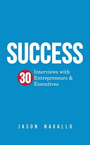 Success: 30 Interviews with Entrepreneurs & Executives