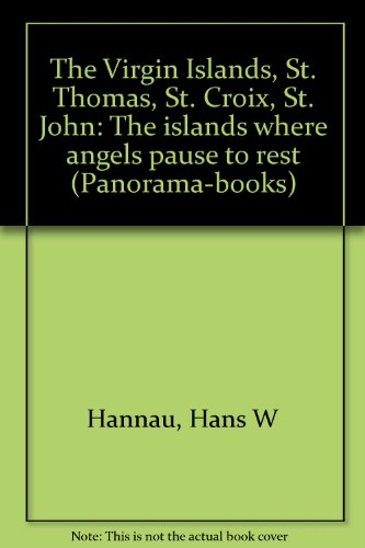 The Virgin Islands, St. Thomas, St. Croix, St. John : the islands where angels pause to rest