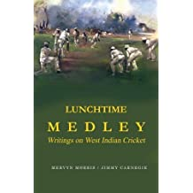 Lunchtime Medley: Writings on West Indian Cricket by Mervyn Morris and Jimmy Carnegie (2008-10-07)