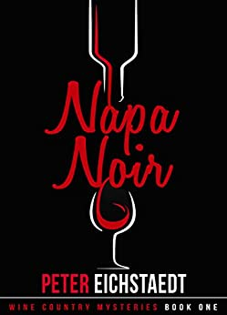 NAPA NOIR (Wine Country Mysteries Book 1) (English Edition) de [Eichstaedt, Peter]